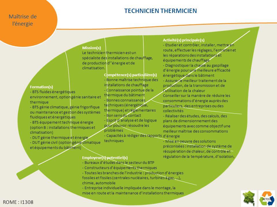 Maîtrise de lénergie Mission(s) Le technicien thermicien est un spécialiste des installations de chauffage, de production dénergie et de climatisation.