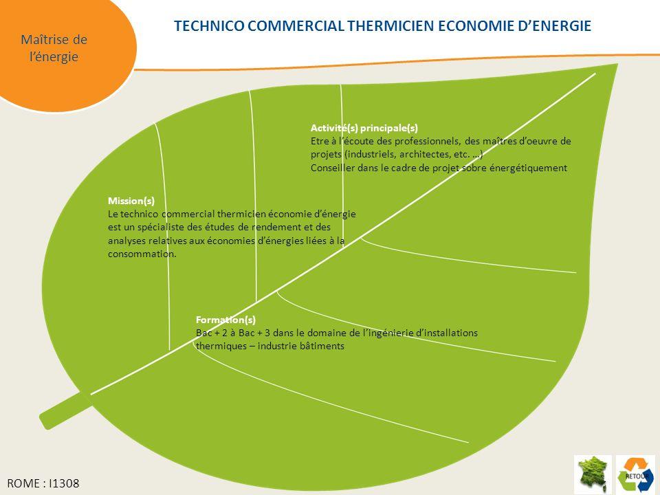 Maîtrise de lénergie Mission(s) Le technico commercial thermicien économie dénergie est un spécialiste des études de rendement et des analyses relatives aux économies dénergies liées à la consommation.