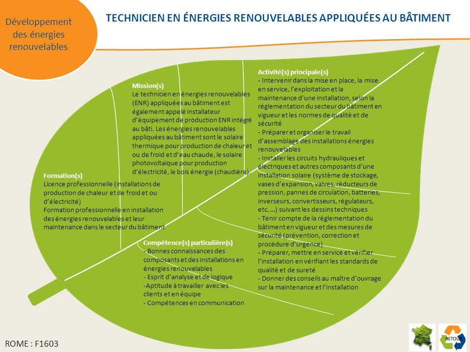 Mission(s) Le technicien en énergies renouvelables (ENR) appliquées au bâtiment est également appelé installateur déquipement de production ENR intégré au bâti.