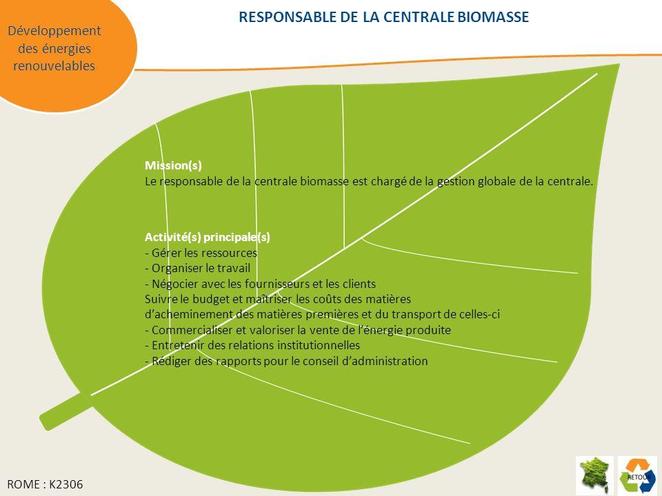Mission(s) Le responsable de la centrale biomasse est chargé de la gestion globale de la centrale. Activité(s) principale(s) - Gérer les ressources -
