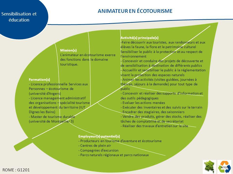Mission(s) Lanimateur en écotourisme exerce des fonctions dans le domaine touristique. Activité(s) principale(s) -Faire découvrir aux touristes, aux r