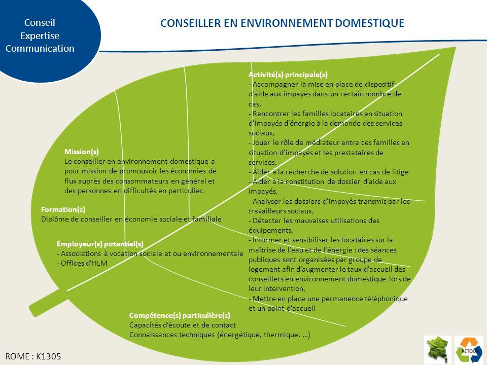 Mission(s) Le conseiller en environnement domestique a pour mission de promouvoir les économies de flux auprès des consommateurs en général et des personnes en difficultés en particulier.