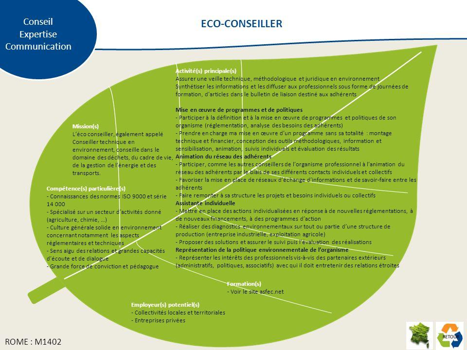 Mission(s) Léco conseiller, également appelé Conseiller technique en environnement, conseille dans le domaine des déchets, du cadre de vie, de la gestion de lénergie et des transports.