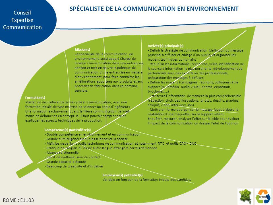 Mission(s) Le spécialiste de la communication en environnement, aussi appelé Chargé de mission communication dans une entreprise, conçoit et met en œuvre la politique de communication dune entreprise en matière denvironnement, pour faire connaître les améliorations apportées aux produits et aux procédés de fabrication dans ce domaine sensible.