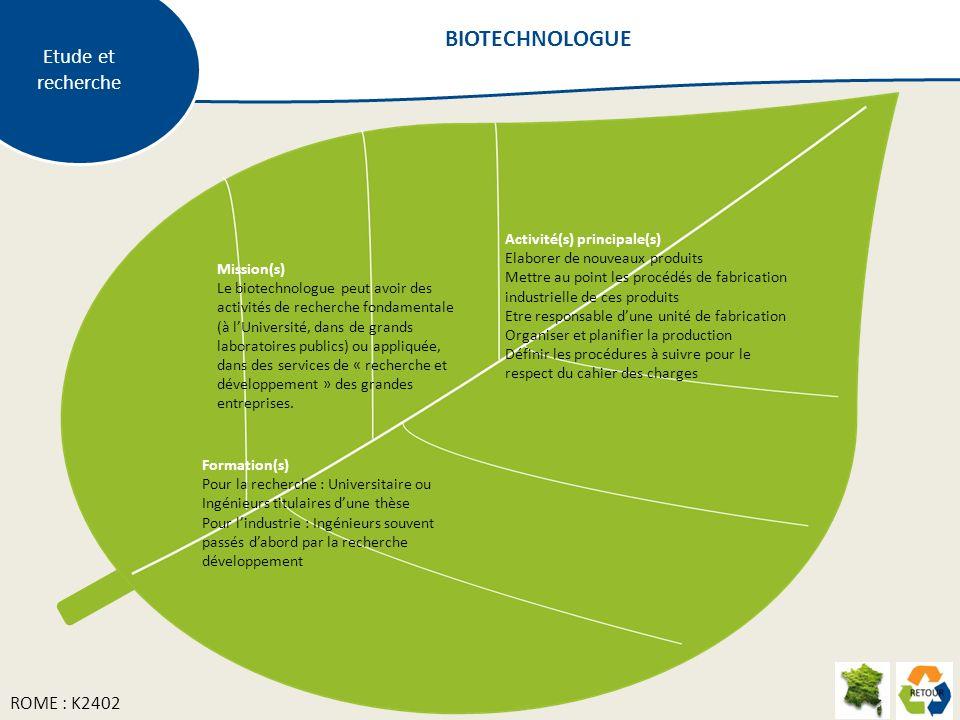 Etude et recherche Mission(s) Le biotechnologue peut avoir des activités de recherche fondamentale (à lUniversité, dans de grands laboratoires publics