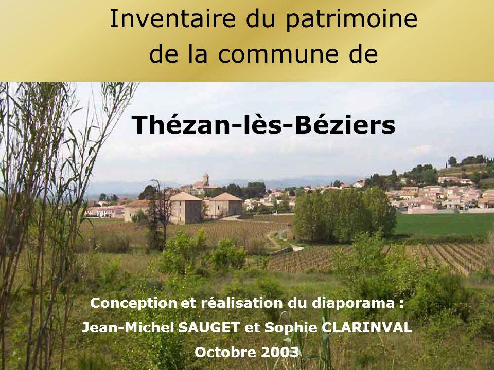 Inventaire du patrimoine de la commune de Thézan-lès-Béziers Conception et réalisation du diaporama : Jean-Michel SAUGET et Sophie CLARINVAL Octobre 2