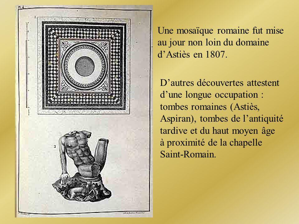 Une mosaïque romaine fut mise au jour non loin du domaine dAstiès en 1807. Dautres découvertes attestent dune longue occupation : tombes romaines (Ast
