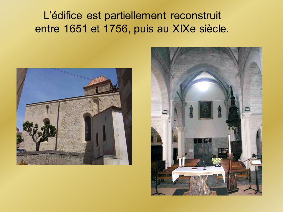 Lédifice est partiellement reconstruit entre 1651 et 1756, puis au XIXe siècle.