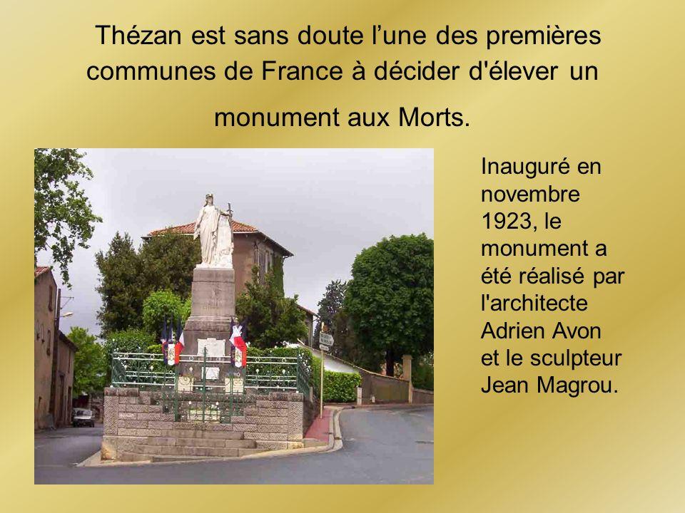 Thézan est sans doute lune des premières communes de France à décider d'élever un monument aux Morts. Inauguré en novembre 1923, le monument a été réa