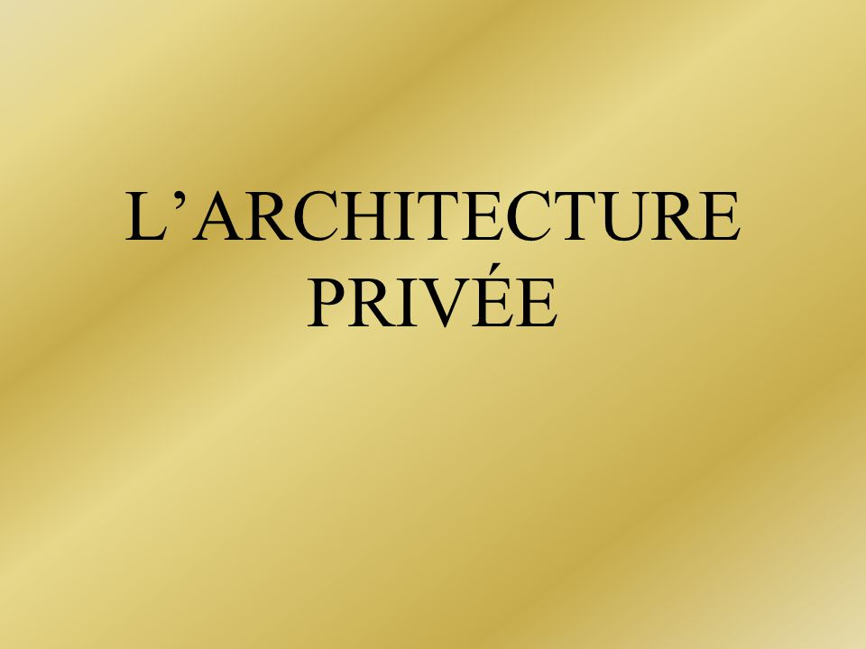 LARCHITECTURE PRIVÉE