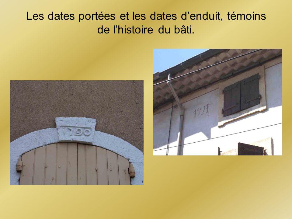Les dates portées et les dates denduit, témoins de lhistoire du bâti.