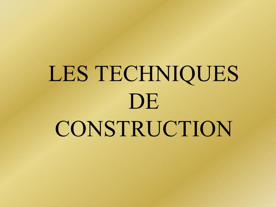 LES TECHNIQUES DE CONSTRUCTION