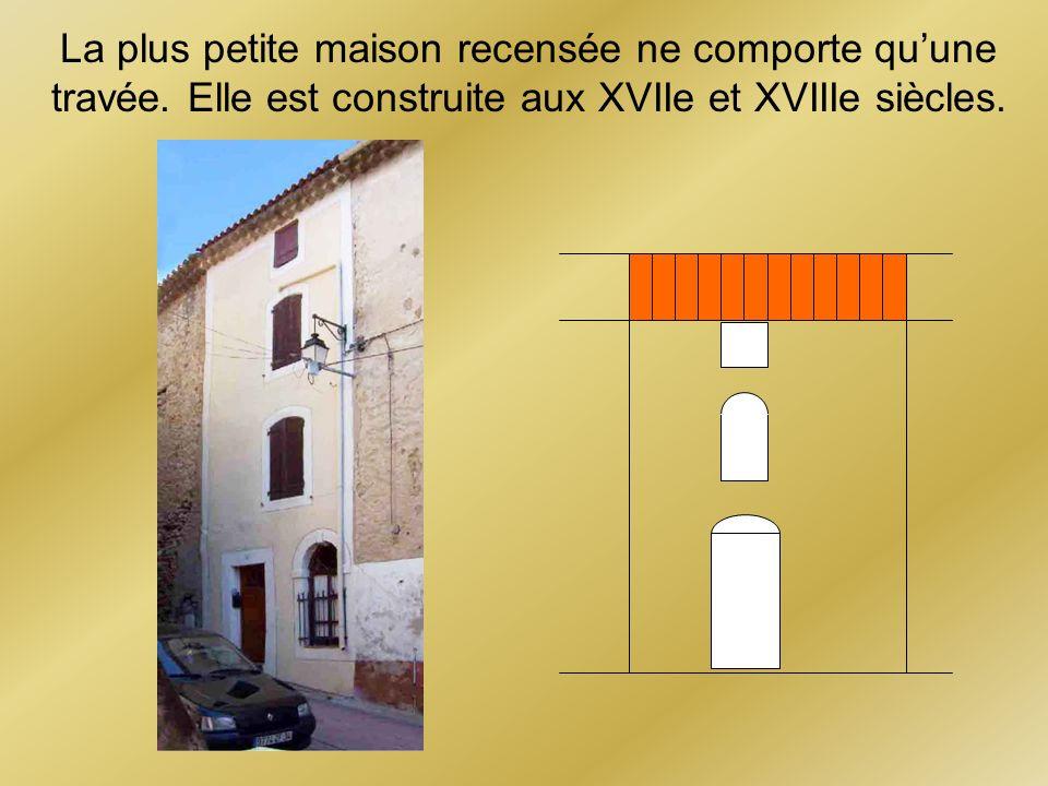 La plus petite maison recensée ne comporte quune travée. Elle est construite aux XVIIe et XVIIIe siècles.