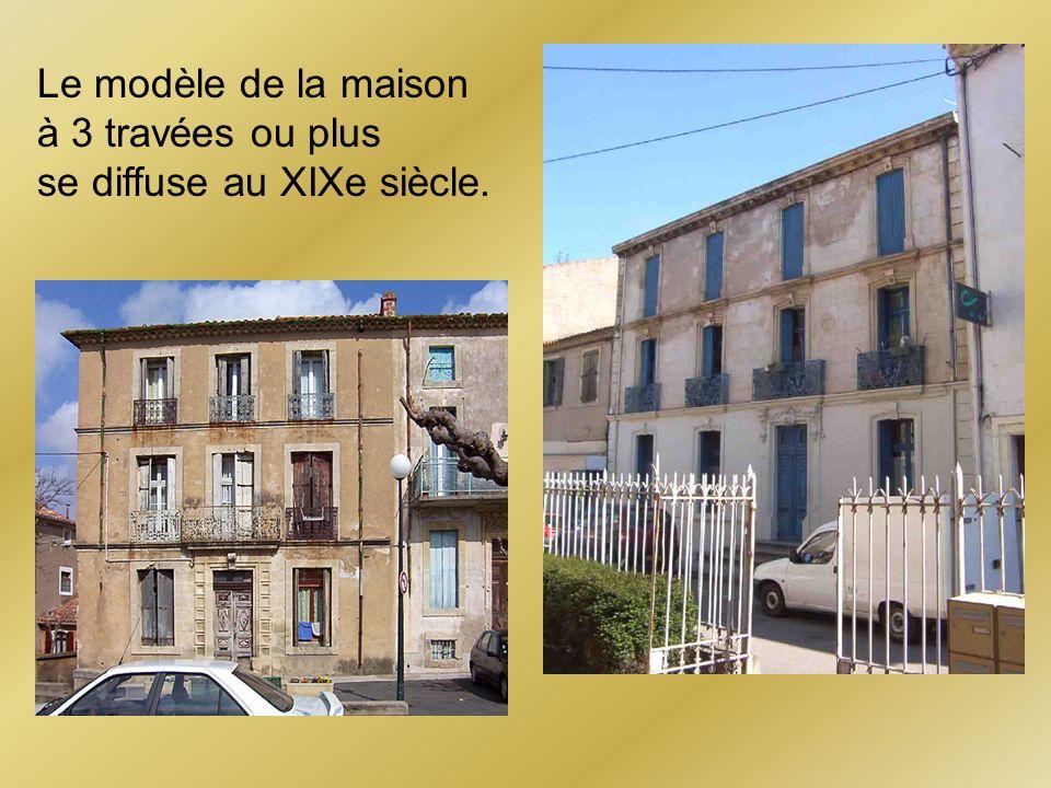 Le modèle de la maison à 3 travées ou plus se diffuse au XIXe siècle.