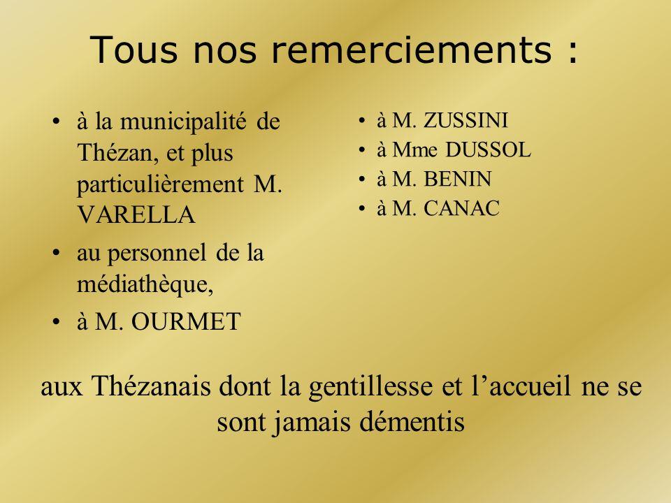 Tous nos remerciements : à la municipalité de Thézan, et plus particulièrement M. VARELLA au personnel de la médiathèque, à M. OURMET aux Thézanais do