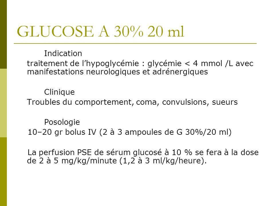 GLUCOSE A 30% 20 ml Indication traitement de lhypoglycémie : glycémie < 4 mmol /L avec manifestations neurologiques et adrénergiques Clinique Troubles