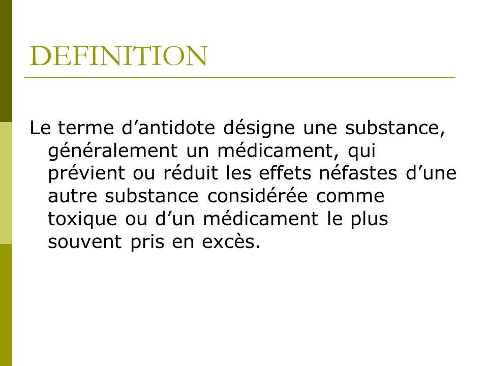 DEFINITION Le terme dantidote désigne une substance, généralement un médicament, qui prévient ou réduit les effets néfastes dune autre substance consi