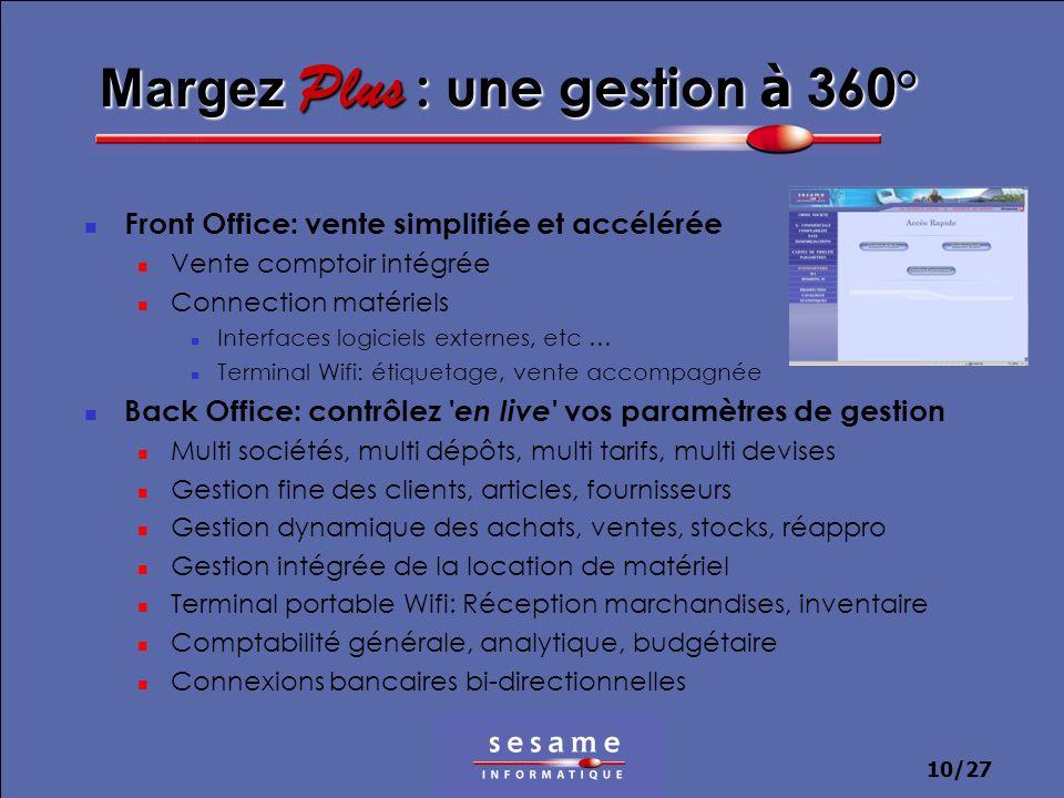 10/27 Margez Plus : une gestion à 360° Front Office: vente simplifiée et accélérée Vente comptoir intégrée Connection matériels Interfaces logiciels e