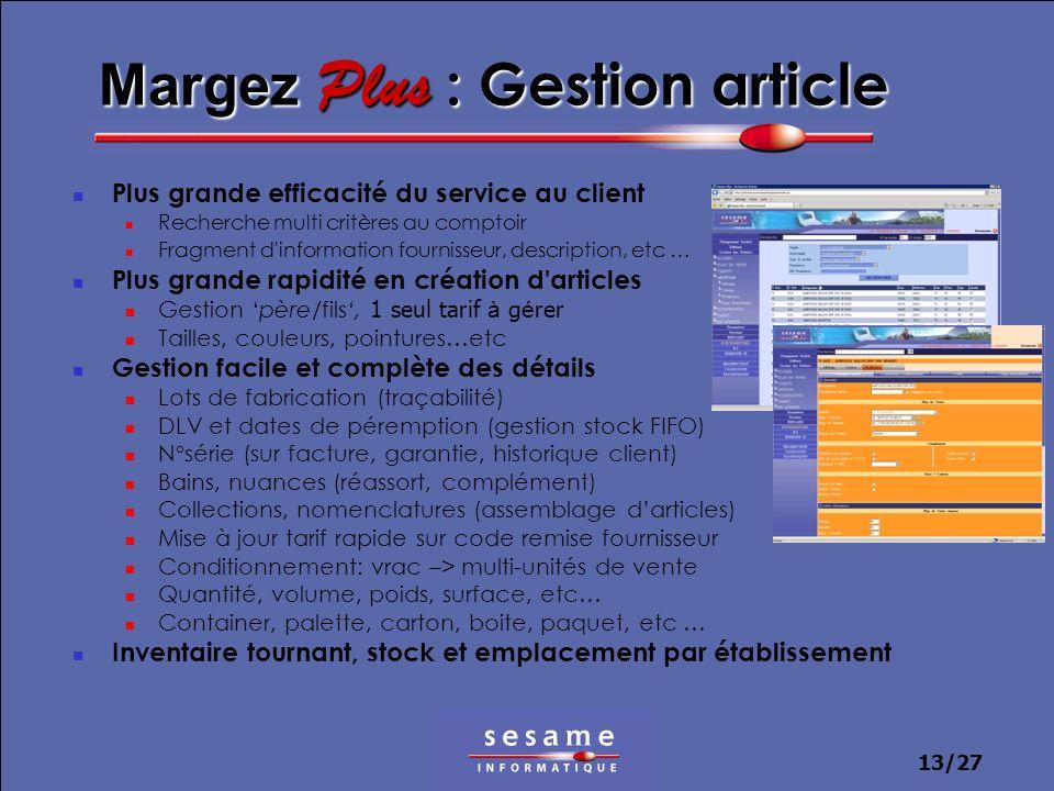 13/27 Margez Plus : Gestion article Plus grande efficacité du service au client Recherche multi critères au comptoir Fragment d'information fournisseu