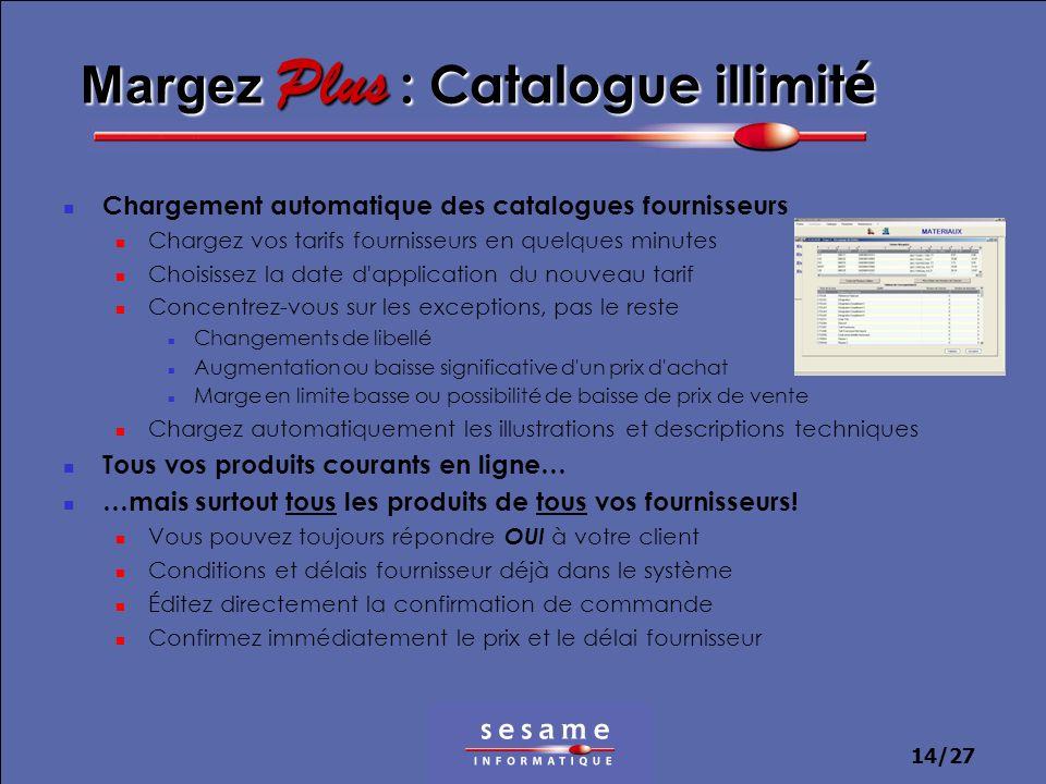 14/27 Margez Plus : Catalogue illimit é Chargement automatique des catalogues fournisseurs Chargez vos tarifs fournisseurs en quelques minutes Choisis