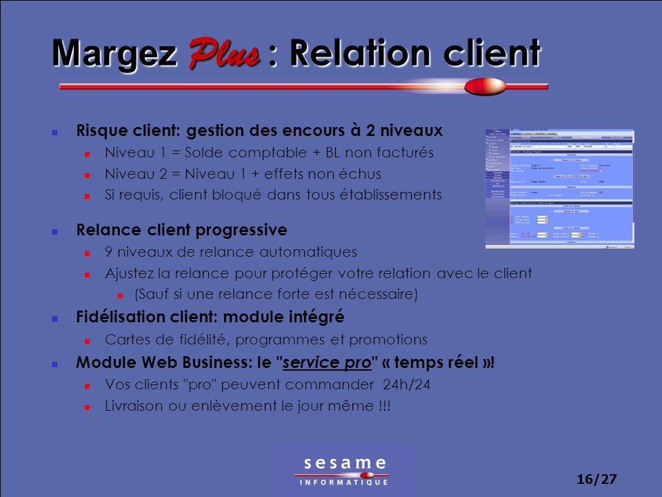16/27 Margez Plus : Relation client Risque client: gestion des encours à 2 niveaux Niveau 1 = Solde comptable + BL non facturés Niveau 2 = Niveau 1 +