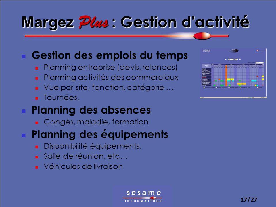 17/27 Margez Plus : Gestion d'activit é Gestion des emplois du temps Planning entreprise (devis, relances) Planning activités des commerciaux Vue par