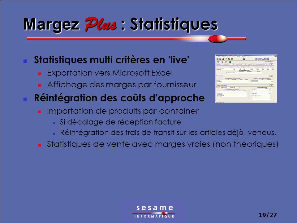 19/27 Margez Plus : Statistiques Statistiques multi critères en 'live' Exportation vers Microsoft Excel Affichage des marges par fournisseur Réintégra