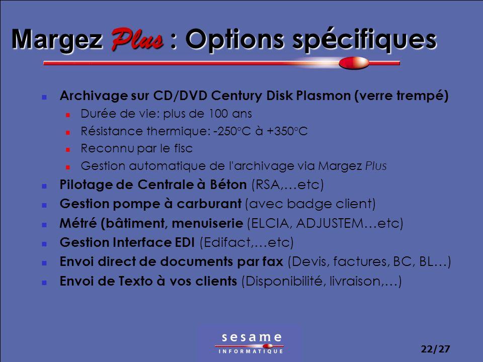 22/27 Margez Plus : Options sp é cifiques Archivage sur CD/DVD Century Disk Plasmon (verre trempé) Durée de vie: plus de 100 ans Résistance thermique: