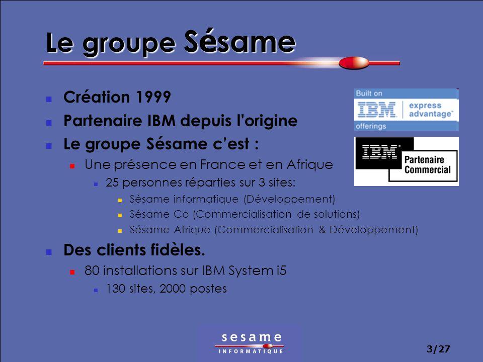 3/27 Le groupe S é same Création 1999 Partenaire IBM depuis l'origine Le groupe Sésame cest : Une présence en France et en Afrique 25 personnes répart