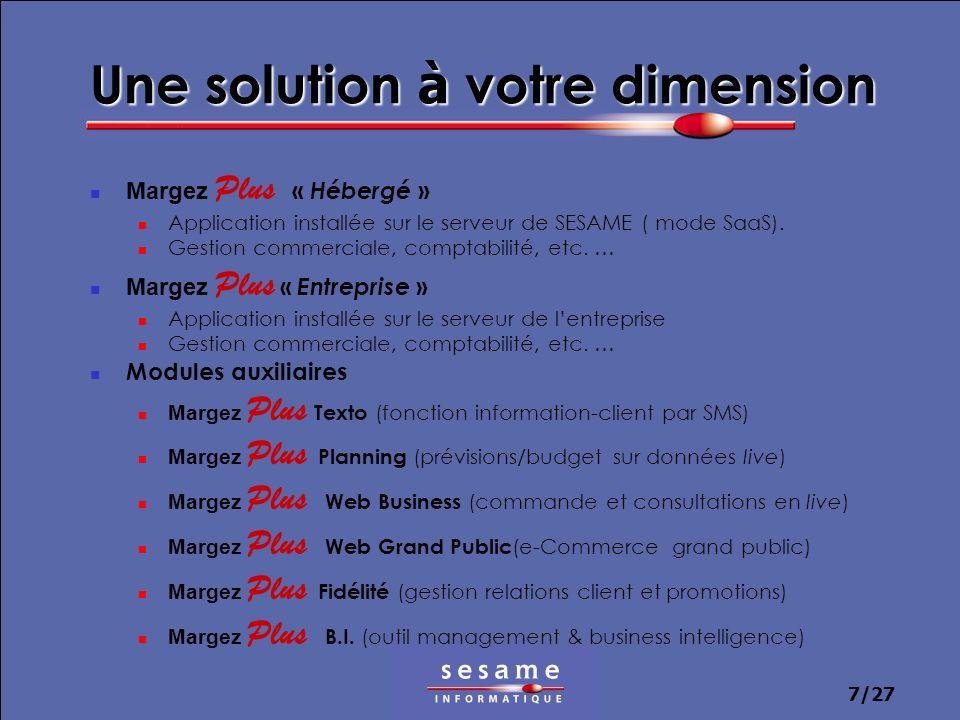 7/27 Une solution à votre dimension Margez Plus « Hébergé » Application installée sur le serveur de SESAME ( mode SaaS). Gestion commerciale, comptabi