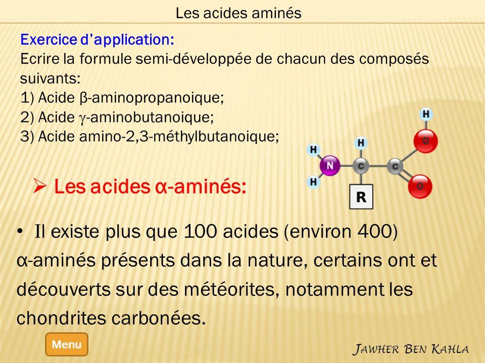 Les acides aminés Menu J AWHER B EN K AHLA Les acides α-aminés: Exercice dapplication: Ecrire la formule semi-développée de chacun des composés suivan