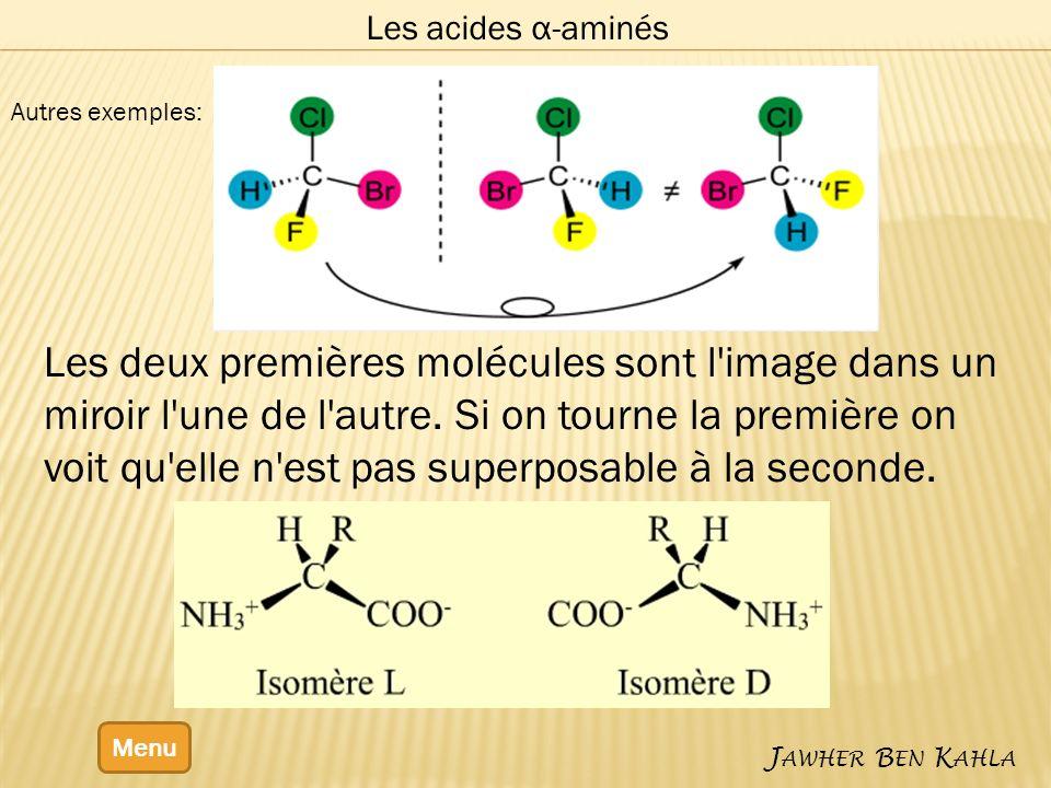 Les acides α-aminés Menu J AWHER B EN K AHLA Les deux premières molécules sont l'image dans un miroir l'une de l'autre. Si on tourne la première on vo