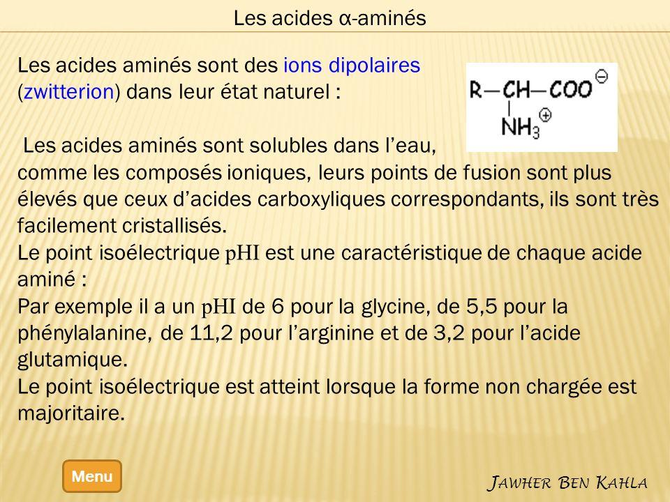 Les acides α-aminés Menu J AWHER B EN K AHLA Les acides aminés sont des ions dipolaires (zwitterion) dans leur état naturel : Les acides aminés sont s
