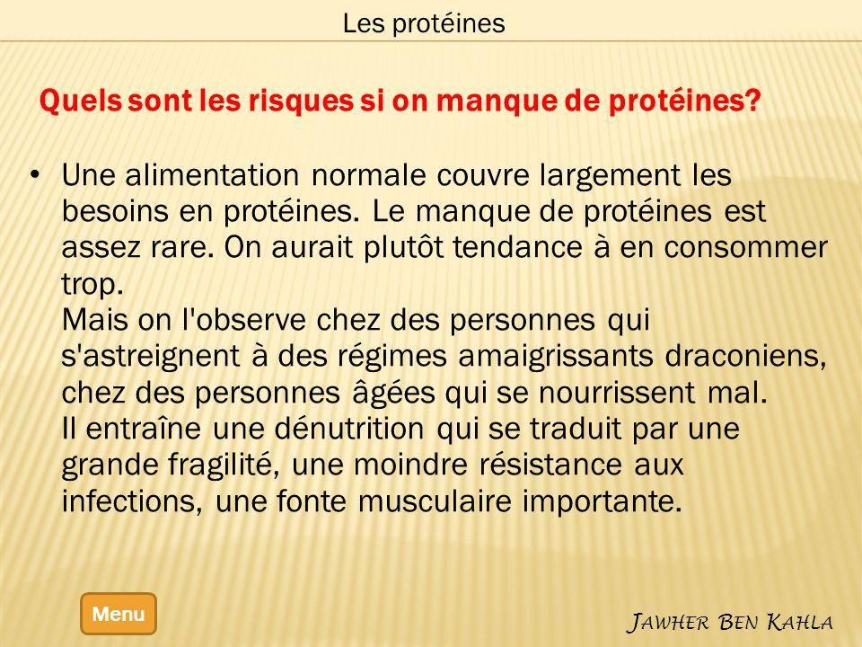 Menu J AWHER B EN K AHLA Les protéines Quels sont les risques si on manque de protéines.