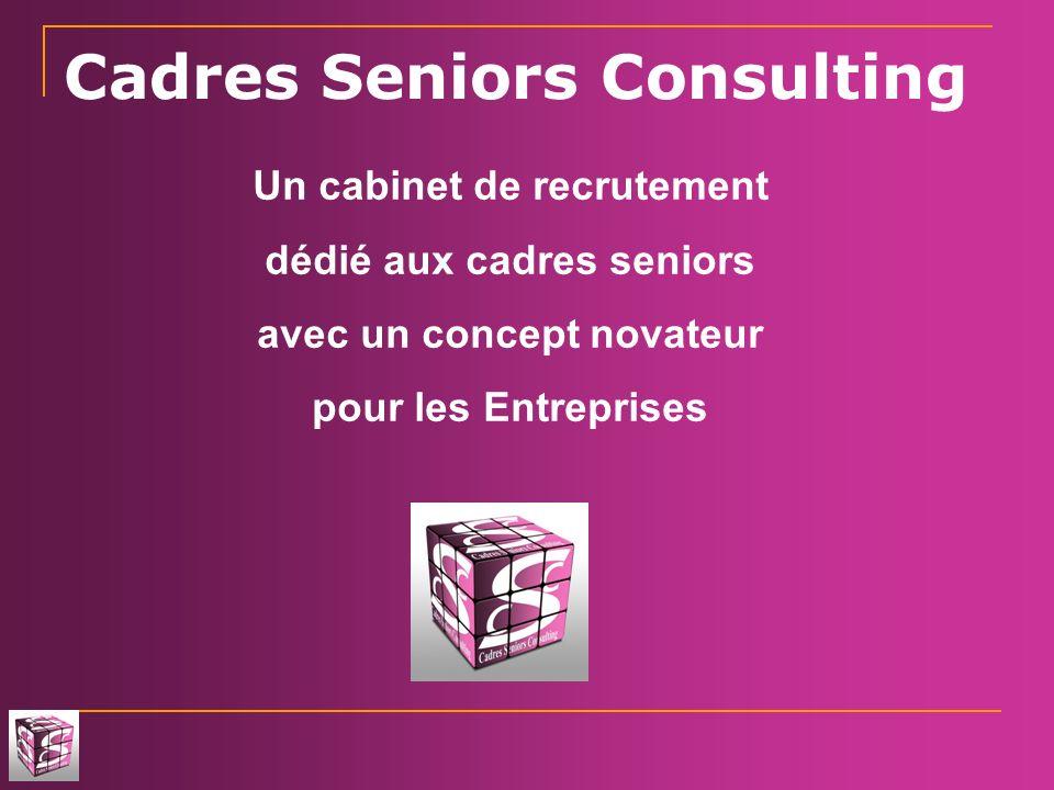 Cadres Seniors Consulting Un cabinet de recrutement dédié aux cadres seniors avec un concept novateur pour les Entreprises