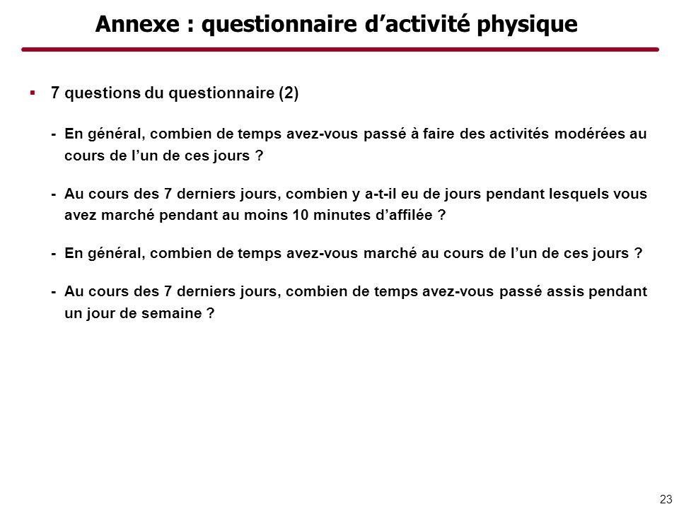 Annexe : questionnaire dactivité physique 7 questions du questionnaire (2) -En général, combien de temps avez-vous passé à faire des activités modérées au cours de lun de ces jours .