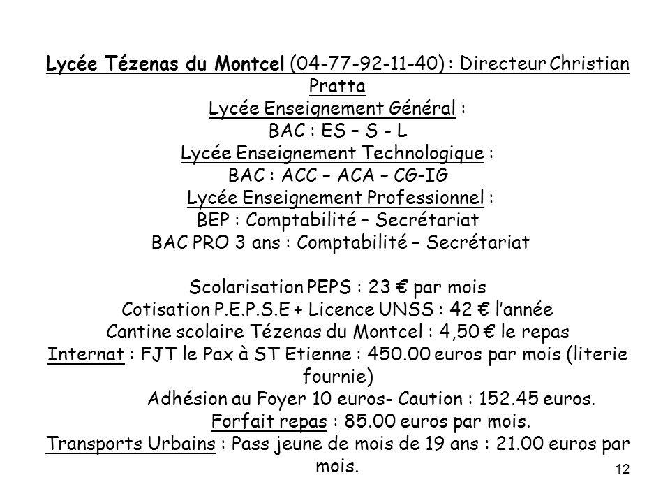 12 Lycée Tézenas du Montcel (04-77-92-11-40) : Directeur Christian Pratta Lycée Enseignement Général : BAC : ES – S - L Lycée Enseignement Technologiq