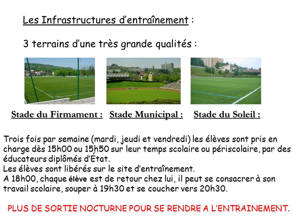 Les Infrastructures dentraînement : 3 terrains dune très grande qualités : Stade du Firmament : Stade Municipal : Stade du Soleil : Trois fois par sem