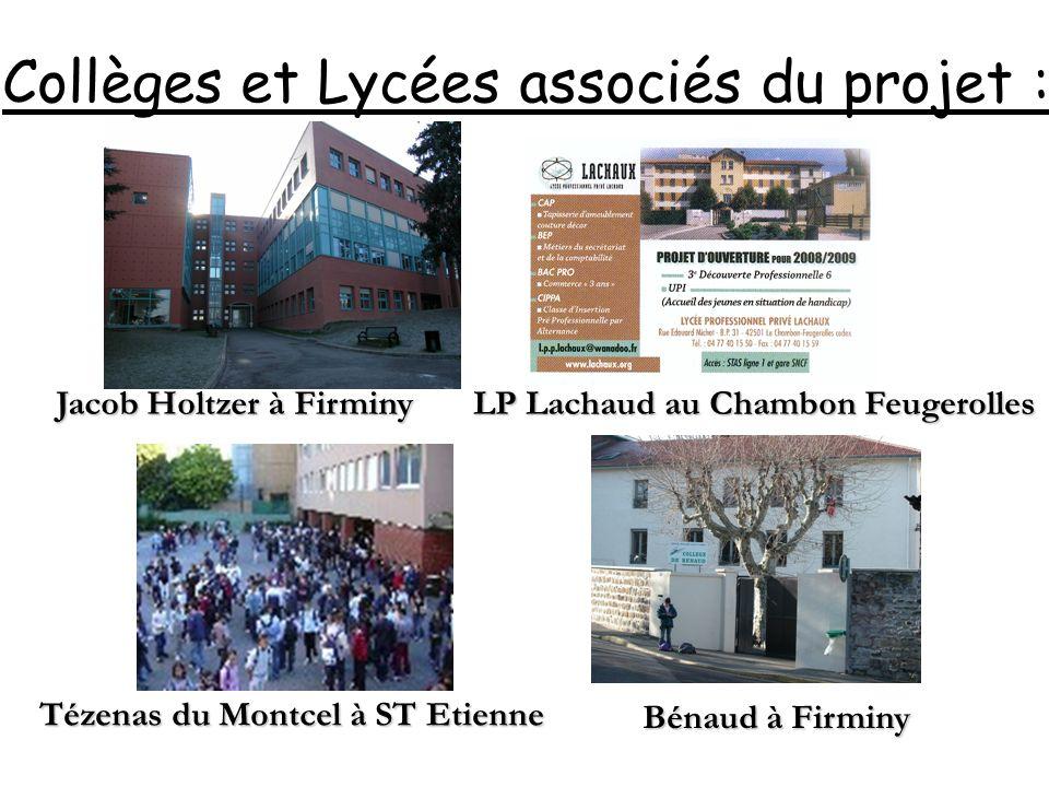 Collèges et Lycées associés du projet : Bénaud à Firminy Tézenas du Montcel à ST Etienne LP Lachaud au Chambon Feugerolles Jacob Holtzer à Firminy