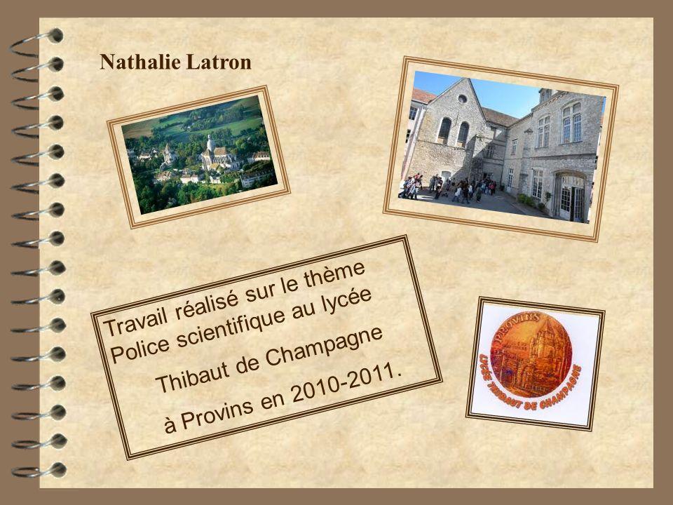 Travail réalisé sur le thème Police scientifique au lycée Thibaut de Champagne à Provins en 2010-2011. Nathalie Latron