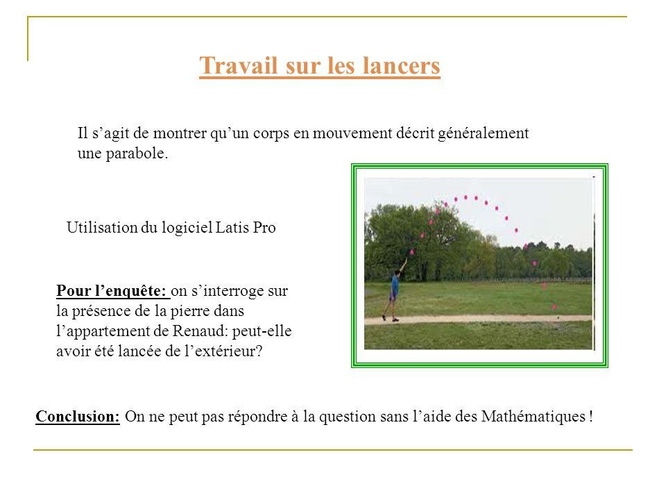 Travail sur les lancers Il sagit de montrer quun corps en mouvement décrit généralement une parabole. Pour lenquête: on sinterroge sur la présence de
