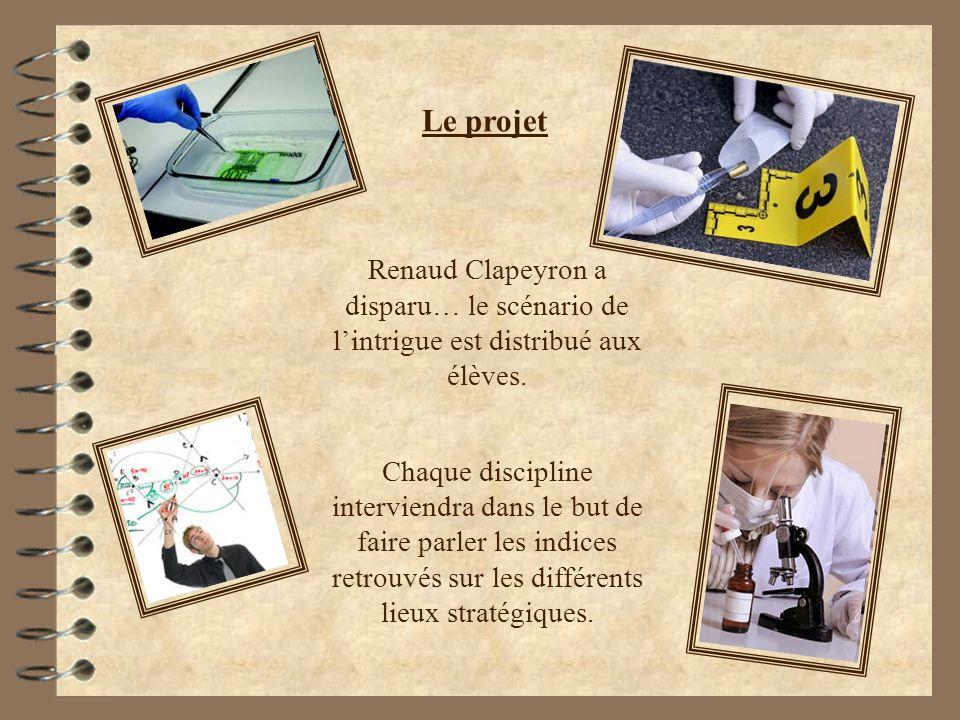 Le projet Renaud Clapeyron a disparu… le scénario de lintrigue est distribué aux élèves. Chaque discipline interviendra dans le but de faire parler le