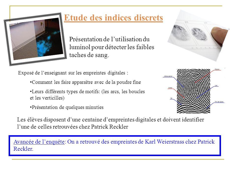 Etude des indices discrets Présentation de lutilisation du luminol pour détecter les faibles taches de sang. Exposé de lenseignant sur les empreintes