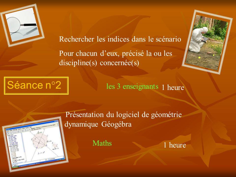 Séance n°2 Rechercher les indices dans le scénario Pour chacun deux, précisé la ou les discipline(s) concernée(s) les 3 enseignants Présentation du lo