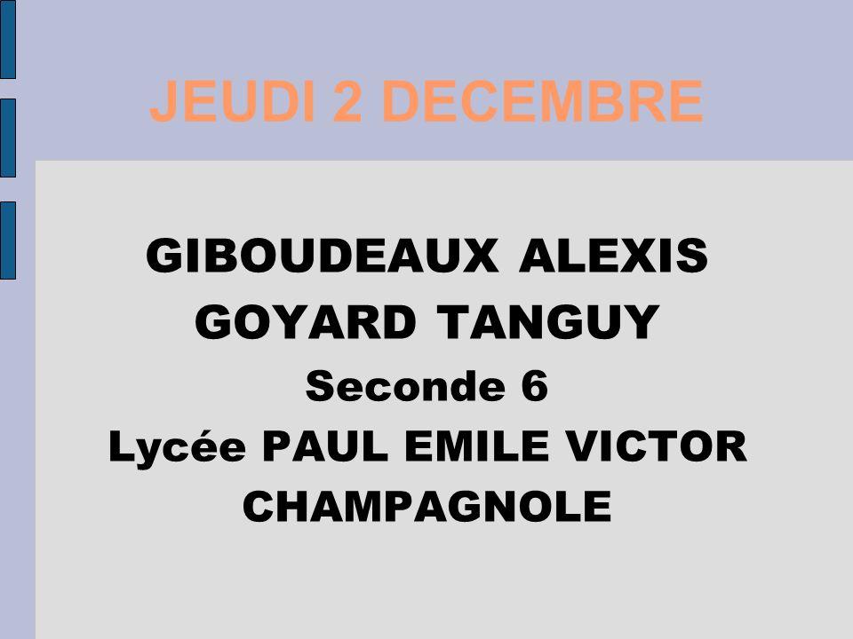 JEUDI 2 DECEMBRE GIBOUDEAUX ALEXIS GOYARD TANGUY Seconde 6 Lycée PAUL EMILE VICTOR CHAMPAGNOLE