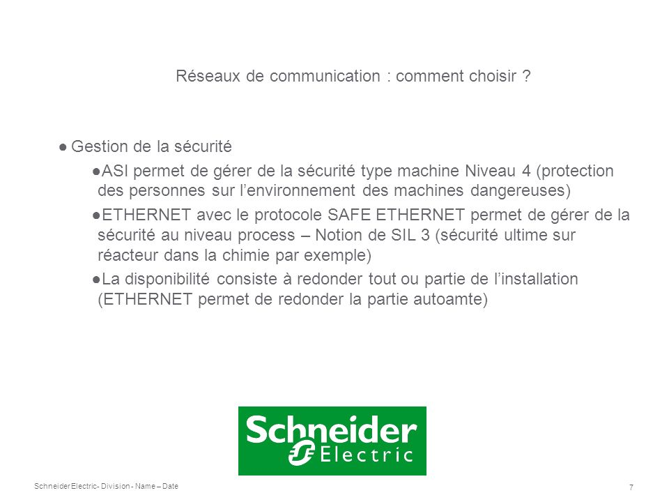 Schneider Electric 7 - Division - Name – Date Gestion de la sécurité ASI permet de gérer de la sécurité type machine Niveau 4 (protection des personne