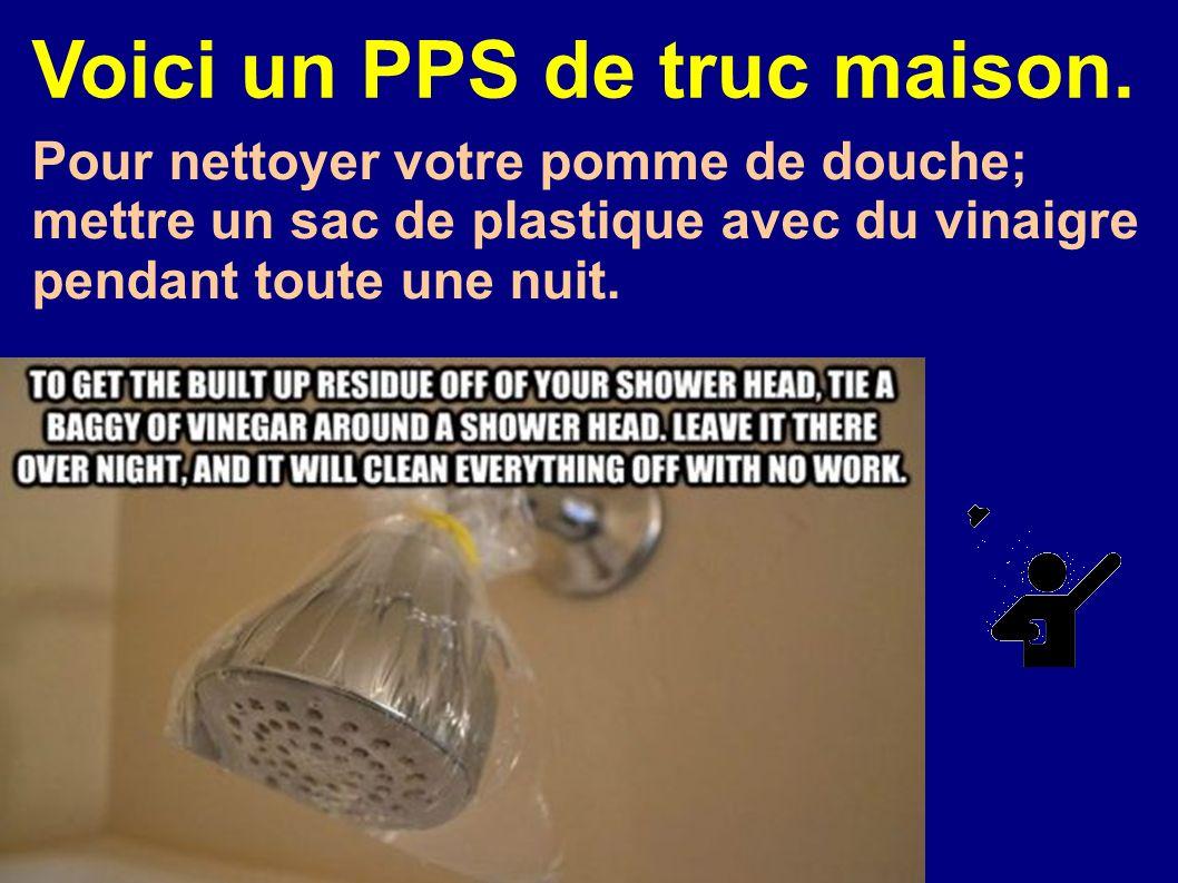Voici un PPS de truc maison. Pour nettoyer votre pomme de douche; mettre un sac de plastique avec du vinaigre pendant toute une nuit.