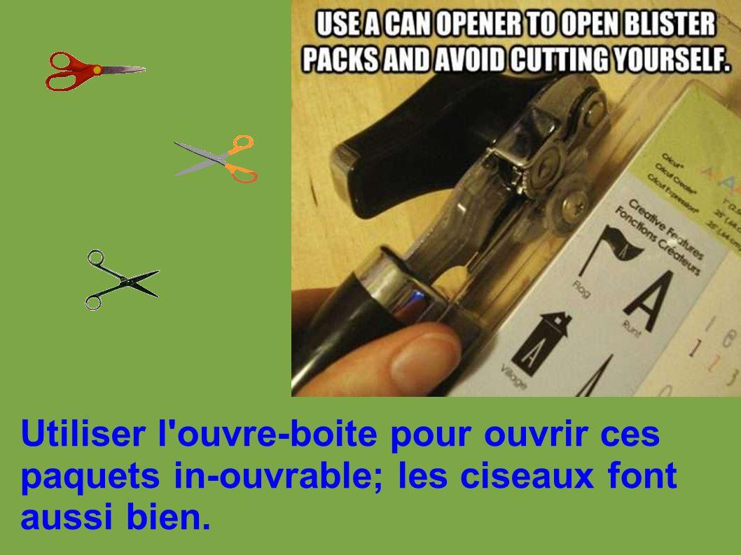 Utiliser l'ouvre-boite pour ouvrir ces paquets in-ouvrable; les ciseaux font aussi bien.