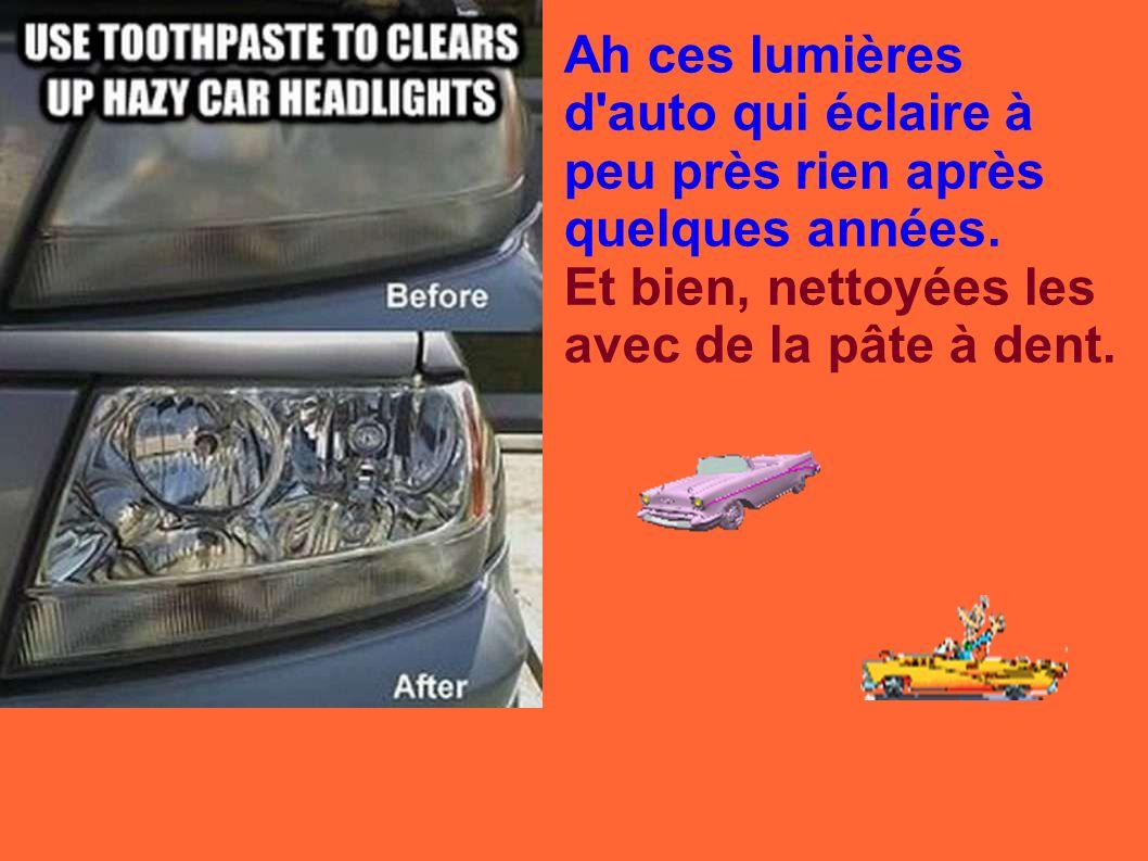 Ah ces lumières d'auto qui éclaire à peu près rien après quelques années. Et bien, nettoyées les avec de la pâte à dent.