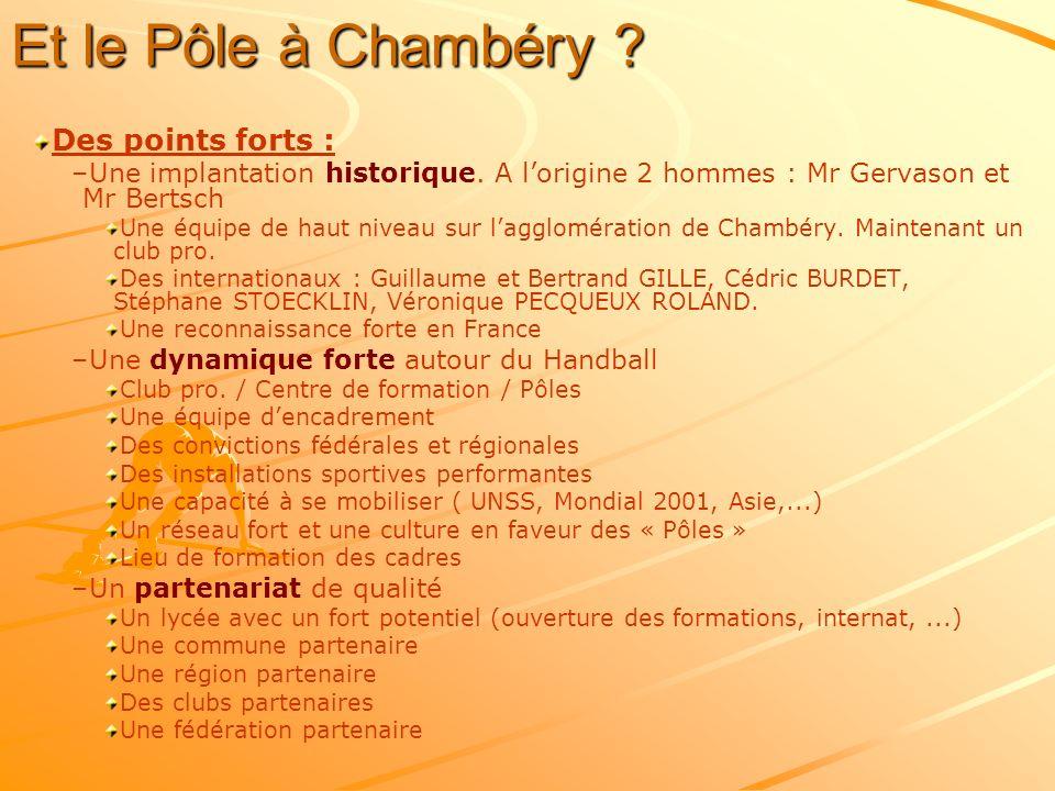 Et le Pôle à Chambéry ? Des points forts : – –Une implantation historique. A lorigine 2 hommes : Mr Gervason et Mr Bertsch Une équipe de haut niveau s